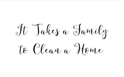 It Takes a Family to Clean a Home